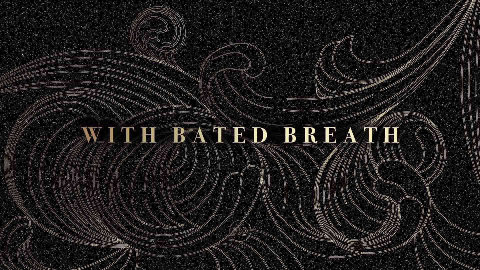 With Bated Breath